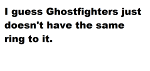 ghostfighters this blog needs movies